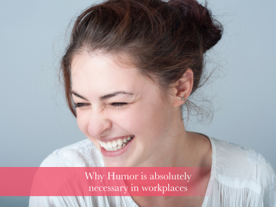 Why Humor is absolutely necessary in workplaces